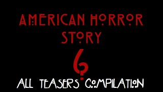 AMERICAN HORROR STORY SEASON 6 - All Teasers Compilation [1-26] HD.