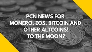 PCN NEWS FOR MONERO, EOS, BITCOIN AND OTHER ALTCOINS! TO THE MOON? CRYPTO MASS ADOPTION! PCN!