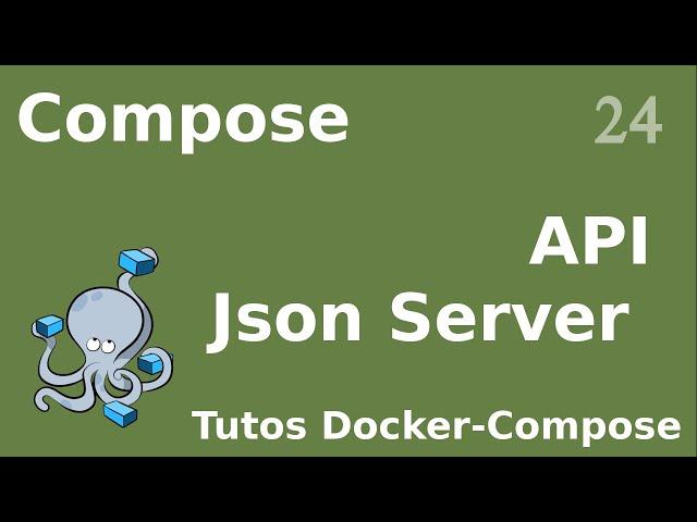 DOCKER COMPOSE - 24. API JSON SERVER : POUR VOS DEV ET UN PEU PLUS...