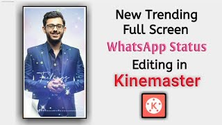 New Trending Full Screen WhatsApp Status Editing In Kinemaster | Kinemaster Tutorials |