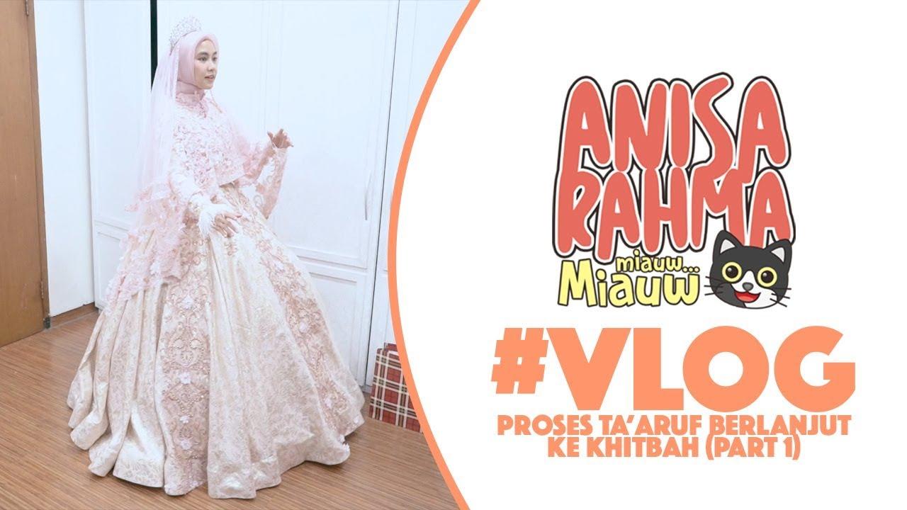 #VLOG 62 - PROSES TA'ARUF BERLANJUT KE KHITBAH ● ANISA & DITO (PART 1) || Anisa Rahma