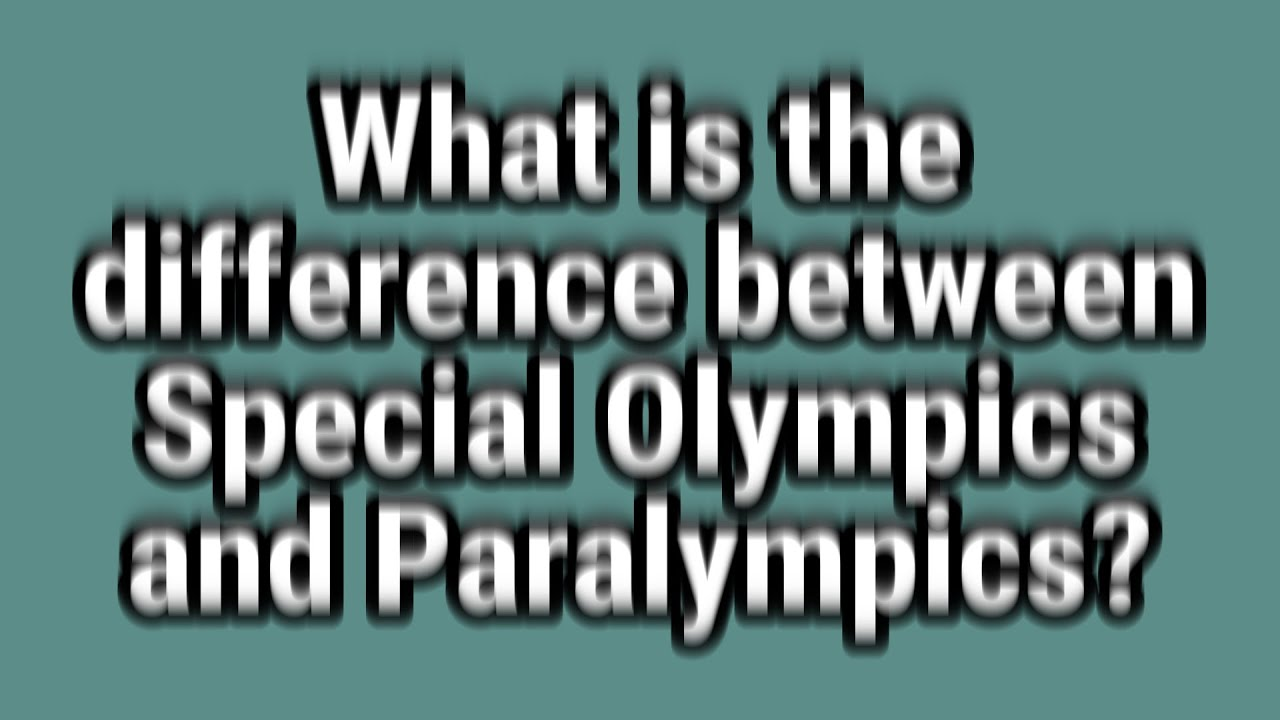 The Differences Between The Olympics, Paralympics And Special ...