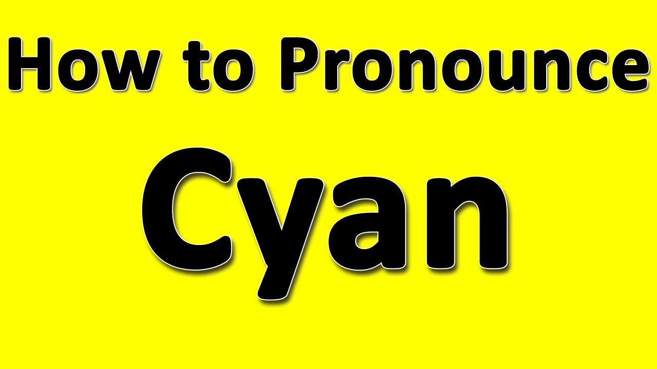 How to Pronounce Cyan - YouTube