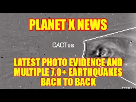 PLANET X NEWS - LATEST PHOTO EVIDENCE AND MULTIPLE 7+ EARTHQUAKES
