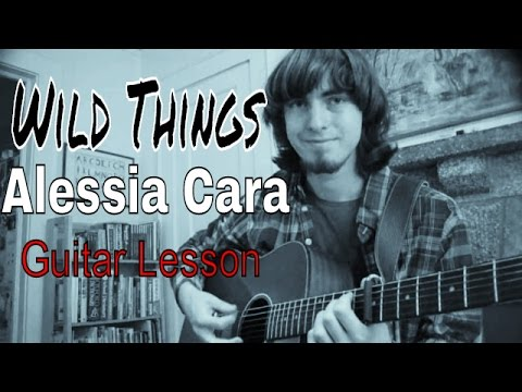 Guitar Lesson: WILD THINGS - Alessia Cara (Acoustic version)