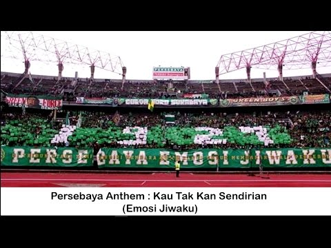 Persebaya Anthem Kau Tak Kan Sendirian - Emosi Jiwaku