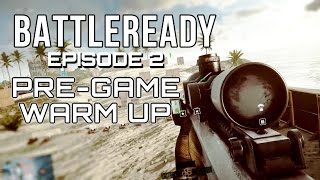 Battlefield 4: Pre-Game Warm Up - BATTLEREADY EP.2