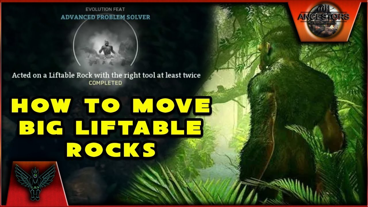 ANCESTORS THE HUMANKIND ODYSSEY: How To Move The Big Liftable Rocks
