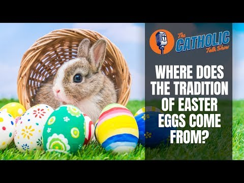 Where Do The Traditions of Easter Eggs & Bunnies Come From? | The Catholic Talk Show