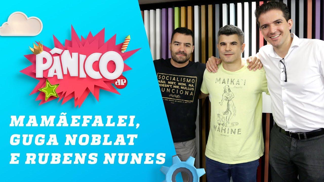 Mamãefalei, Guga Noblat e Rubens Nunes - Pânico - 22/03/19