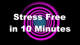 Become Stress Free in 10 Minutes with Hypnosis