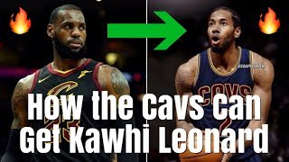 The TRADE That Can Net the Cavaliers Kawhi Leonard | Team Up With LeBron James in Cleveland!