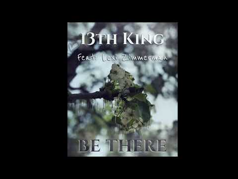 13th King - Be There - Feat: Lexi Zimmerman