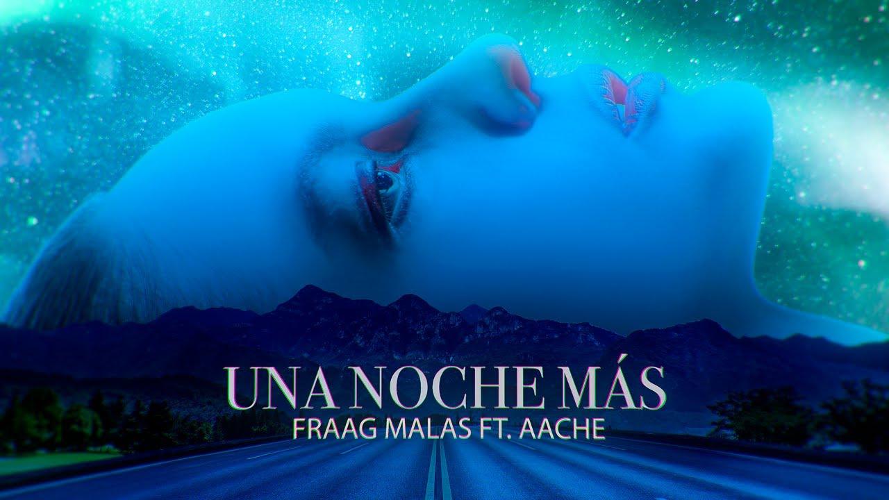 UNA NOCHE MÁS - FRAAG MALAS FT. AACHE (PROD. DRUNK X DROPS)