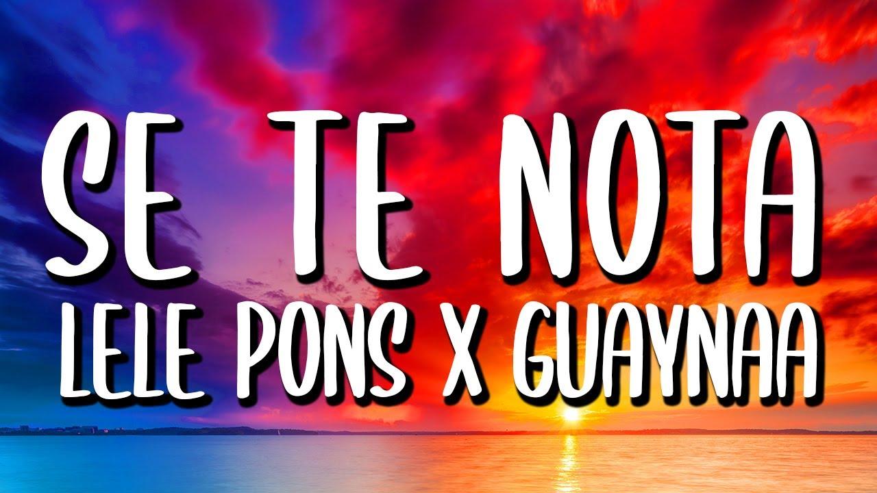 Lele Pons x Guaynaa - Se Te Nota (Letra/Lyrics)