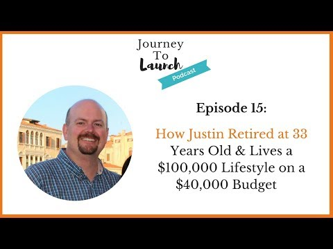 Episode 15- How Justin Retired at 33 Years Old & Lives a $100,000 Lifestyle on a $40,000 Budget