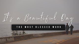 It's a Beautiful Day | The Most Blessed Work | 31 March 2021