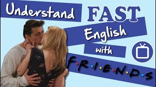 Understand Fast English Speech with Friends: Joey Kisses a Man