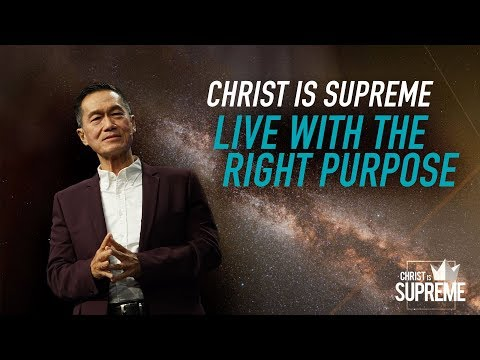 Christ is Supreme - Live with the Right Purpose - Peter Tanchi