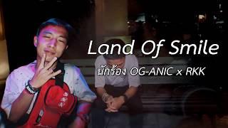 Land of Smile : OG-ANIC X RKK