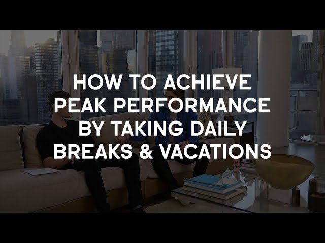 How to Achieve Peak Performance by Taking Daily Breaks and Vacations #1