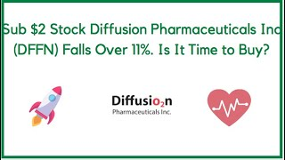 Sub $2 Stock Diffusion Pharmaceuticals Inc (DFFN) Falls Over 11%. Is It Time to Buy?