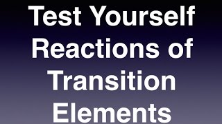 Test yourself on the transition element reactions