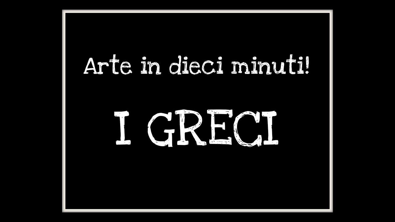 Dieci Minuti Di Arte Larte Greca Arte Per Te Wmv Youtube