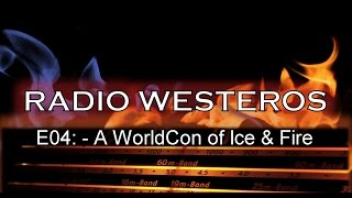 Radio Westeros E4 - WorldCon / Sons of the Dragon (w/ Elio & Linda, Ser Mountain Goat, Xray)