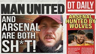 MAN UNITED & ARSENAL ARE BOTH SH*T! | DT DAILY