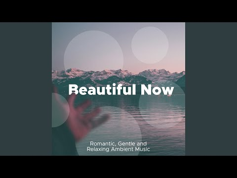 Beautiful Now - Romantic, Gentle and Relaxing Ambient Music with Nature Sounds for Deep Relaxation
