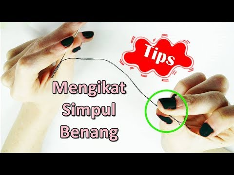Tips: Mengikat Simpul Benang | The Easy Way To Tie A Knot At The End Of Your Sewing Thread