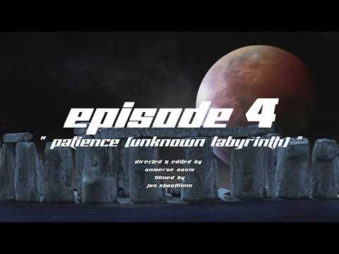 """Universe Oasis - Episode 4 : """" Patience [Unknown Labyrinth] """" (Official Music Video) 2019"""