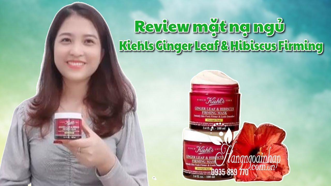 Review mặt nạ ngủ Kiehls Ginger Leaf & Hibiscus Firming