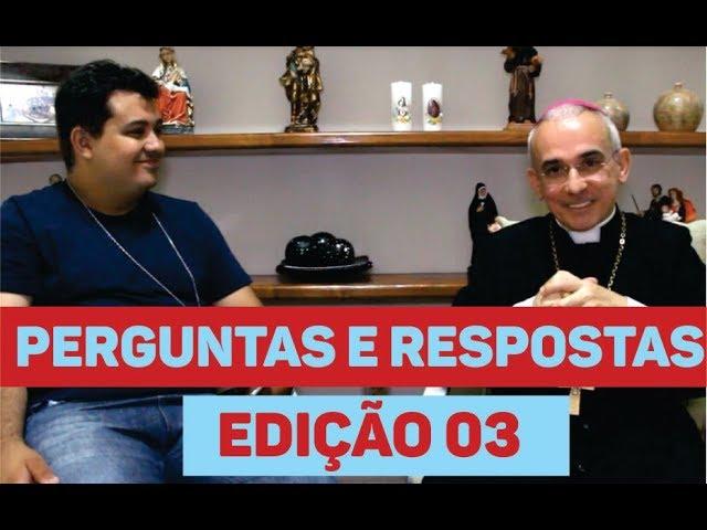 DOM HENRIQUE RESPONDE PERGUNTAS DO  SITE - EDIÇÃO 03