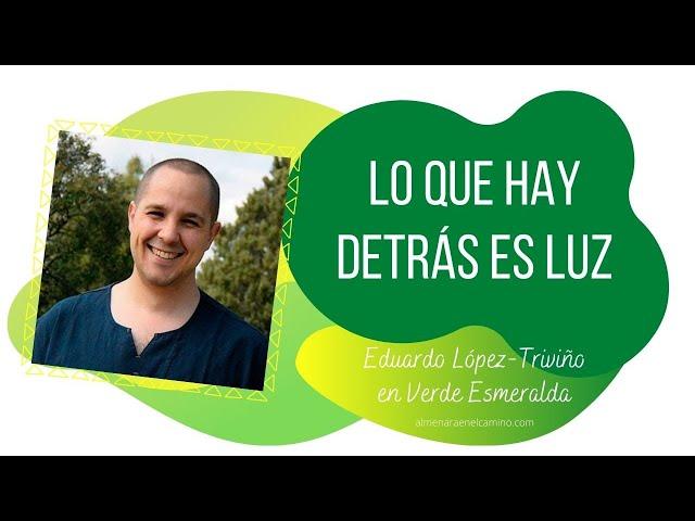 Lo que hay detrás es luz - Eduardo López-Triviño en Verde Esmeralda