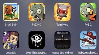 Snail Bob,PVZ HD,Tom Hero,PVZ 2,Jetpack Joyride,Eyes Horror,House of Slendrina