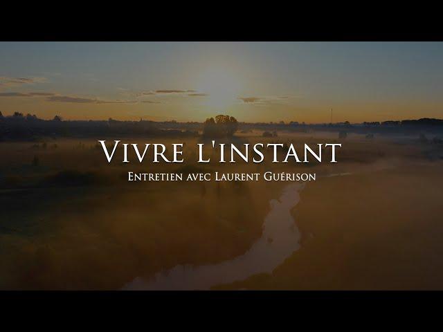 Laurent Guérison : Vivre l'instant