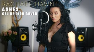 Ashes - Celine Dion Cover by Rachael Hawnt