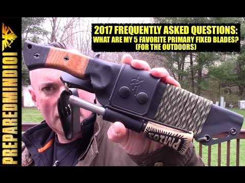 2017 FAQ: My Top 5 Favorite Primary Fixed Blade Knives (For Outdoors) - Preparedmind101