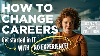 How to Change Careers and Get a Job in IT (with No Previous Experience)