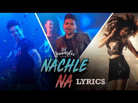 Guru Randhawa -  Nachle Na Lyrics Video | DIL JUUNGLEE | Neeti M