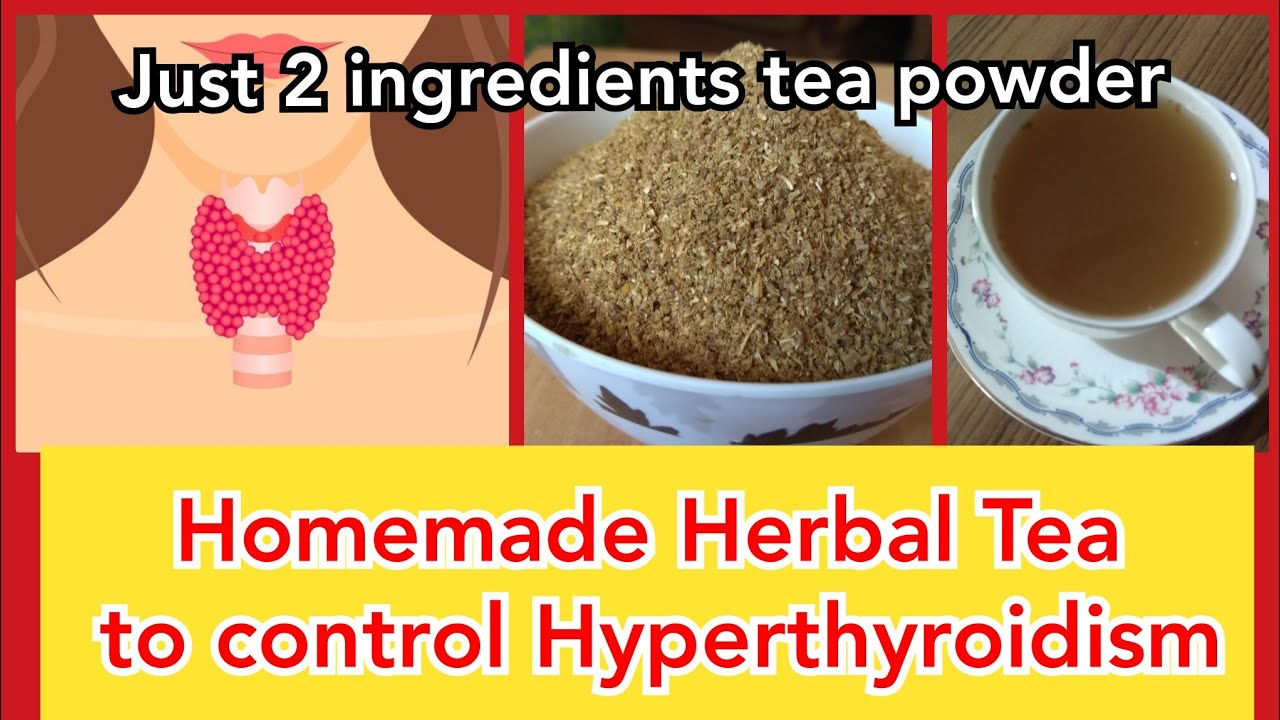 Remedy for hyperthyroidism: HOMEMADE HERBAL TEA to control Thyroid