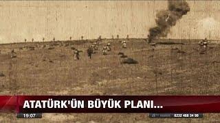 Atatürk& 39 ün büyük planı 30 Ağustos 2017