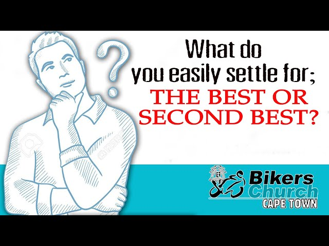 What do you easily settle for; the best or second best? - Pastor George Lehman