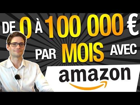 De 0 à 100 000 EUROS par MOIS avec AMAZON !
