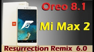 Stable Oreo 8.1 For Xiaomi Mi Max 2 (Resurrection Remix v6.0) Official Update & Review