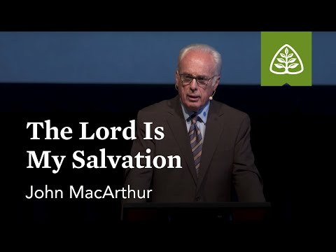 John MacArthur: The Lord Is My Salvation