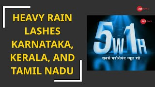 5W1H: Heavy rain lashes Karnataka, Kerala, and Tamil Nadu