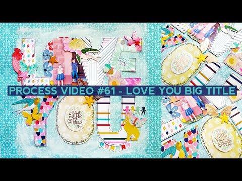 Process Video #61 - Love You Big Title